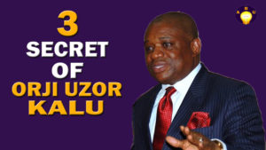 3 Secret Of Orji Uzor Kalu