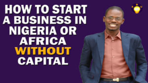 How to Start a Business in Nigeria or Africa Without Money