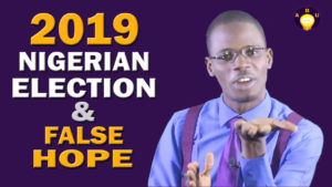 2019 Nigerian Election & False Hope