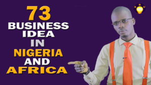 73 Business Idea in Nigeria And Africa