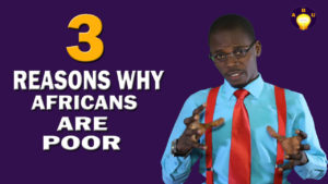 3 Reasons Why Africans are Poor