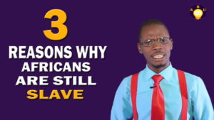 3 Reasons Why Africans are Still Slave