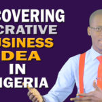 Discovering Lucrative Business Idea In Nigeria