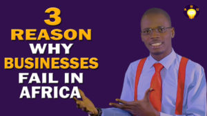 3 Reason Why Businesses Fail in Africa